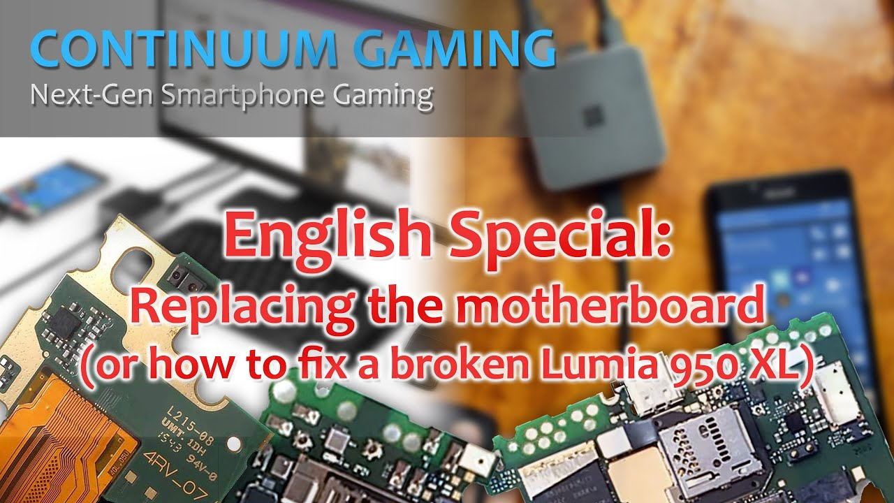 Continuum Gaming: Special Episode 230 Motherboard Change Lumia 950 XL at patchwork3d.de